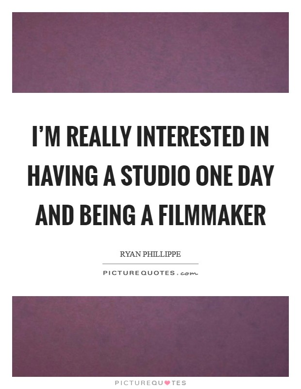 I'm really interested in having a studio one day and being a filmmaker Picture Quote #1
