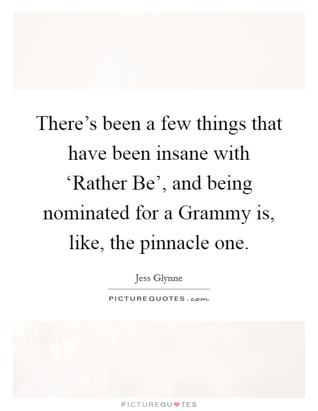There's been a few things that have been insane with 'Rather Be', and being nominated for a Grammy is, like, the pinnacle one Picture Quote #1