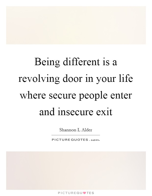 Being different is a revolving door in your life where secure people enter and insecure exit  sc 1 st  PictureQuotes.com & Being different is a revolving door in your life where secure ...