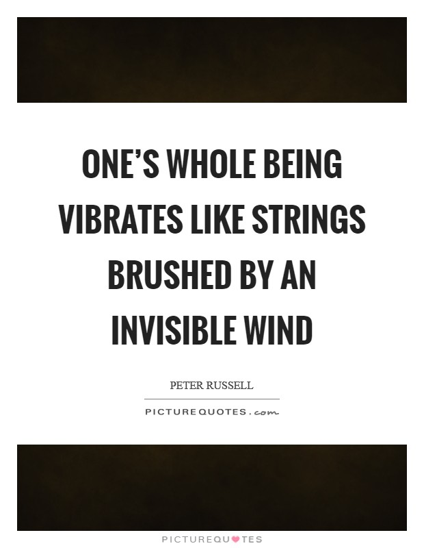 One's whole being vibrates like strings brushed by an invisible wind Picture Quote #1