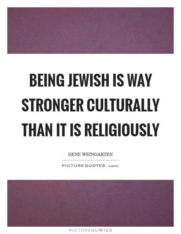 Being Jewish is way stronger culturally than it is religiously Picture Quote #1