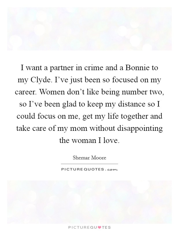 I Want A Partner In Crime And A Bonnie To My Clyde I Ve