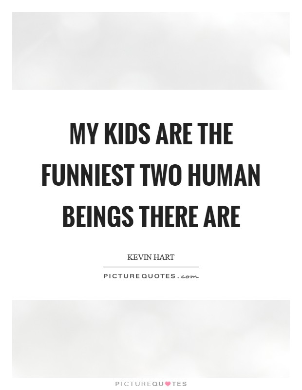 My kids are the funniest two human beings there are Picture Quote #1