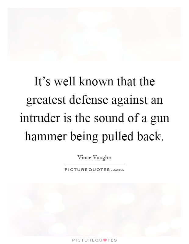 It's well known that the greatest defense against an intruder is the sound of a gun hammer being pulled back Picture Quote #1