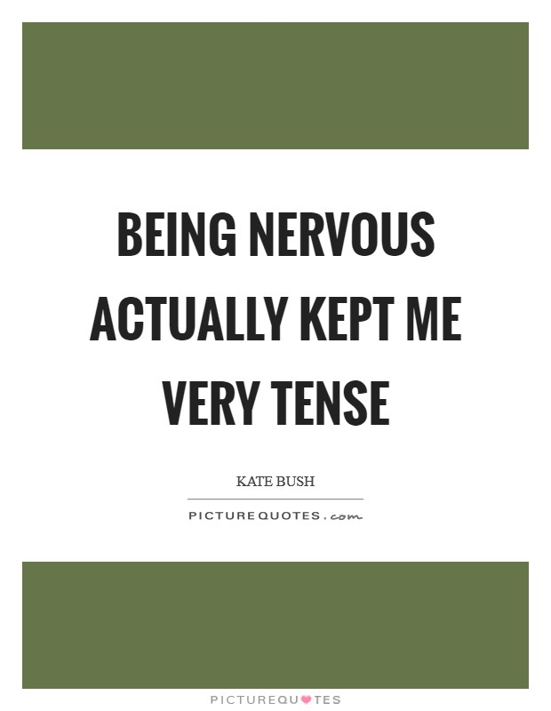 Being nervous actually kept me very tense Picture Quote #1