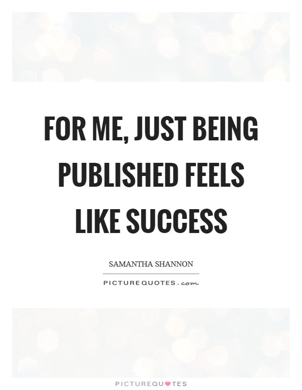 For me, just being published feels like success Picture Quote #1