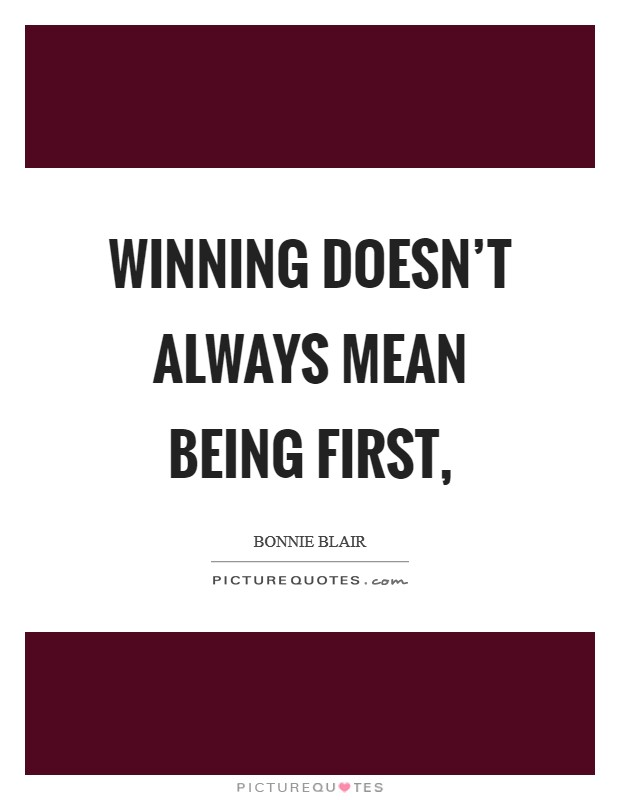 Winning doesn't always mean being first, Picture Quote #1