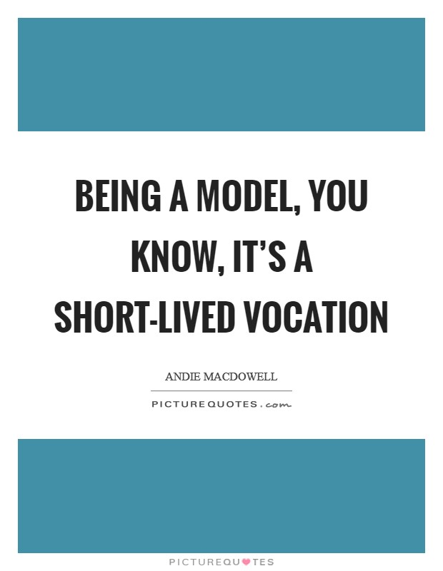 Being a model, you know, it's a short-lived vocation Picture Quote #1