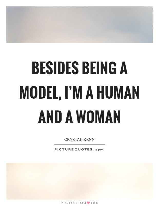 Besides being a model, I'm a human and a woman Picture Quote #1