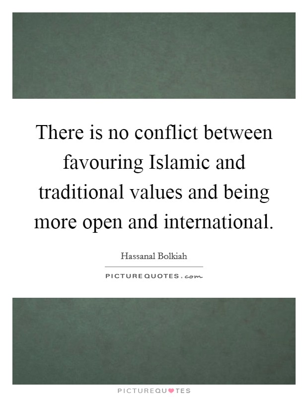 There is no conflict between favouring Islamic and traditional values and being more open and international Picture Quote #1