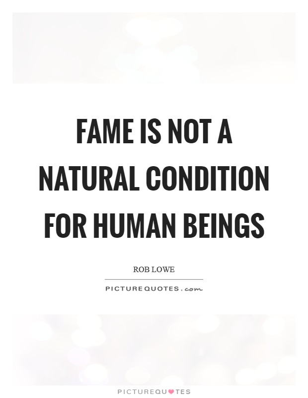 Fame is not a natural condition for human beings Picture Quote #1
