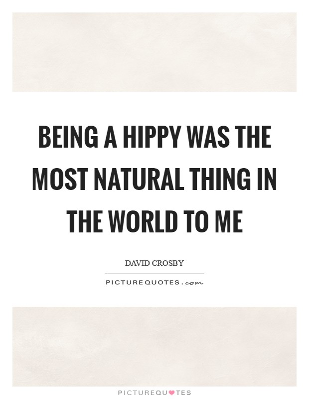 Being a hippy was the most natural thing in the world to me Picture Quote #1