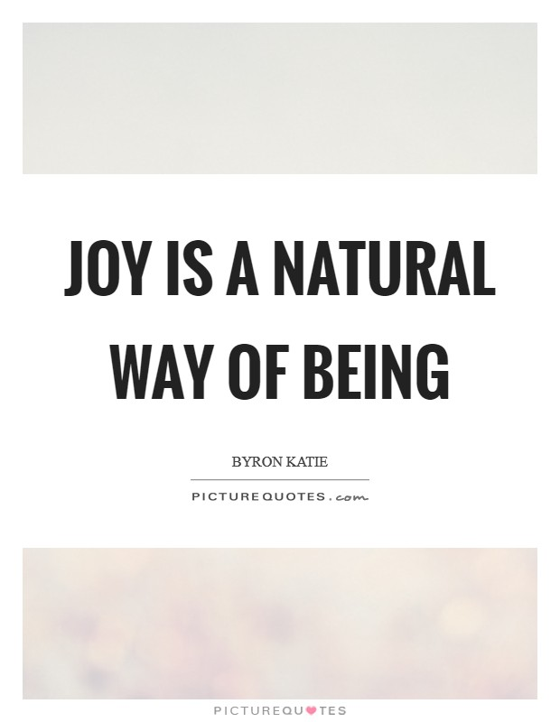Joy is a natural way of being Picture Quote #1