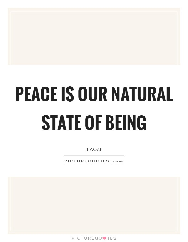 Peace is our natural state of being Picture Quote #1