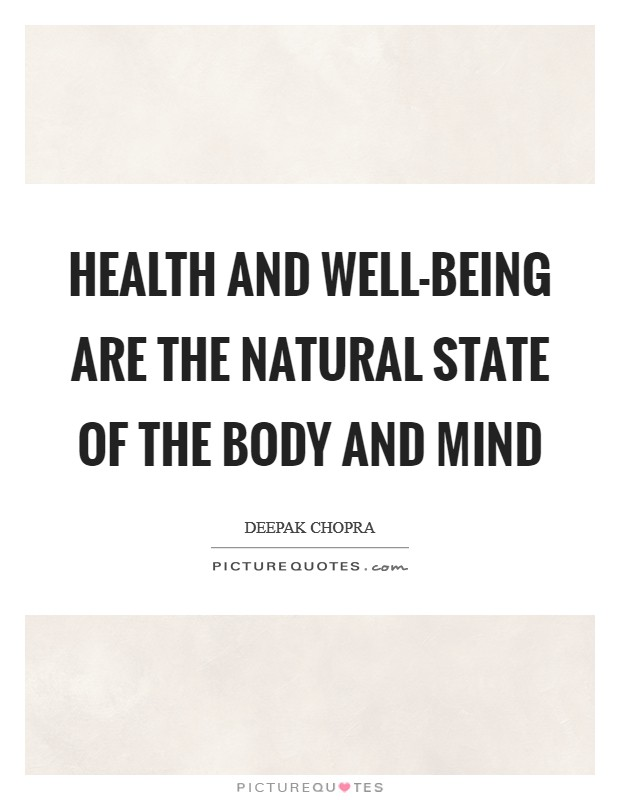 Health and well-being are the natural state of the body and mind Picture Quote #1