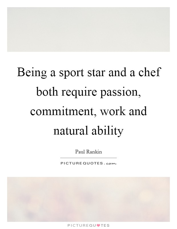Being a sport star and a chef both require passion, commitment, work and natural ability Picture Quote #1
