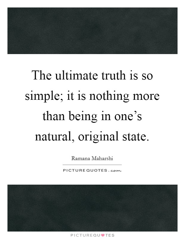 The ultimate truth is so simple; it is nothing more than being in one's natural, original state Picture Quote #1