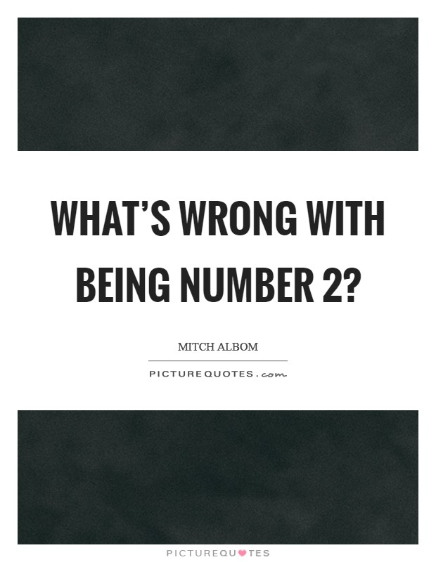 What's wrong with being number 2? Picture Quote #1