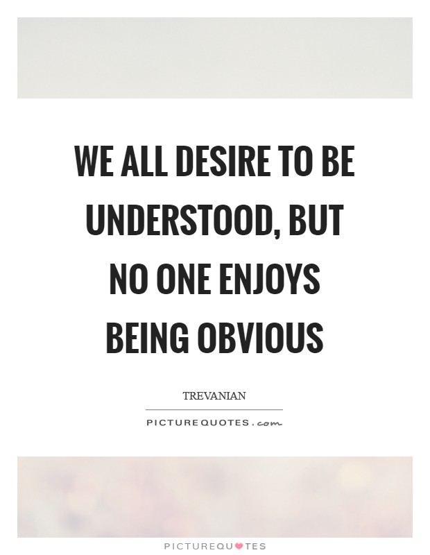 We all desire to be understood, but no one enjoys being obvious Picture Quote #1