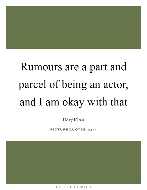 Rumours are a part and parcel of being an actor, and I am okay with that Picture Quote #1