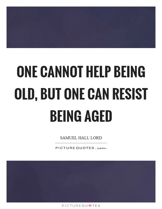 One cannot help being old, but one can resist being aged Picture Quote #1