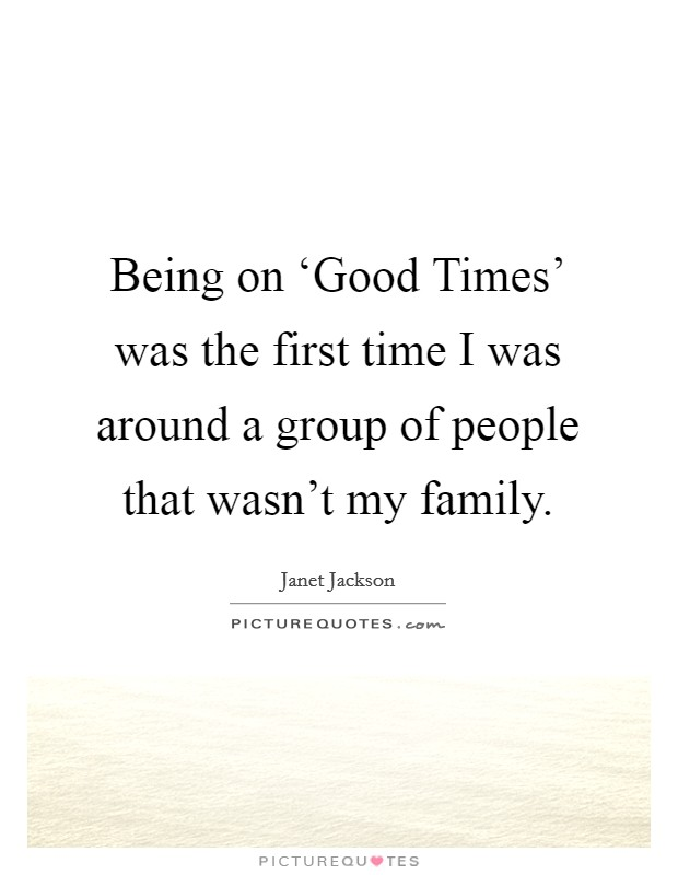 Being on 'Good Times' was the first time I was around a group of people that wasn't my family Picture Quote #1
