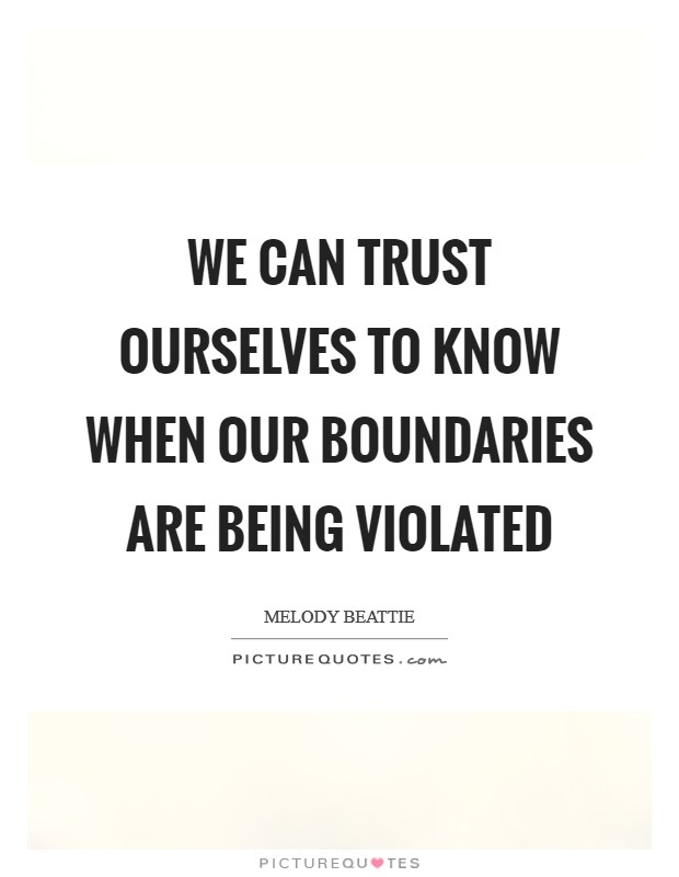 We can trust ourselves to know when our boundaries are being violated Picture Quote #1