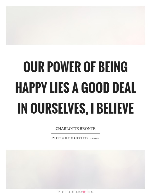 Our power of being happy lies a good deal in ourselves, I believe Picture Quote #1