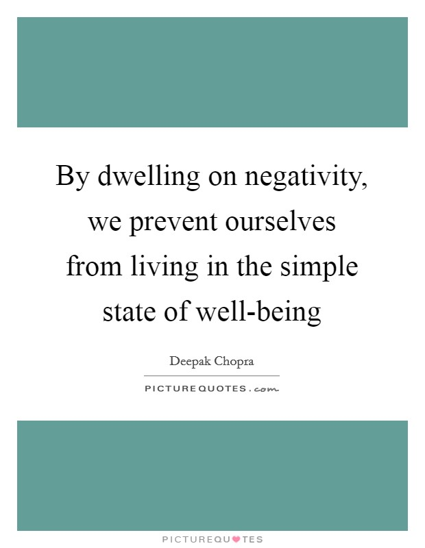 By dwelling on negativity, we prevent ourselves from living in the simple state of well-being Picture Quote #1