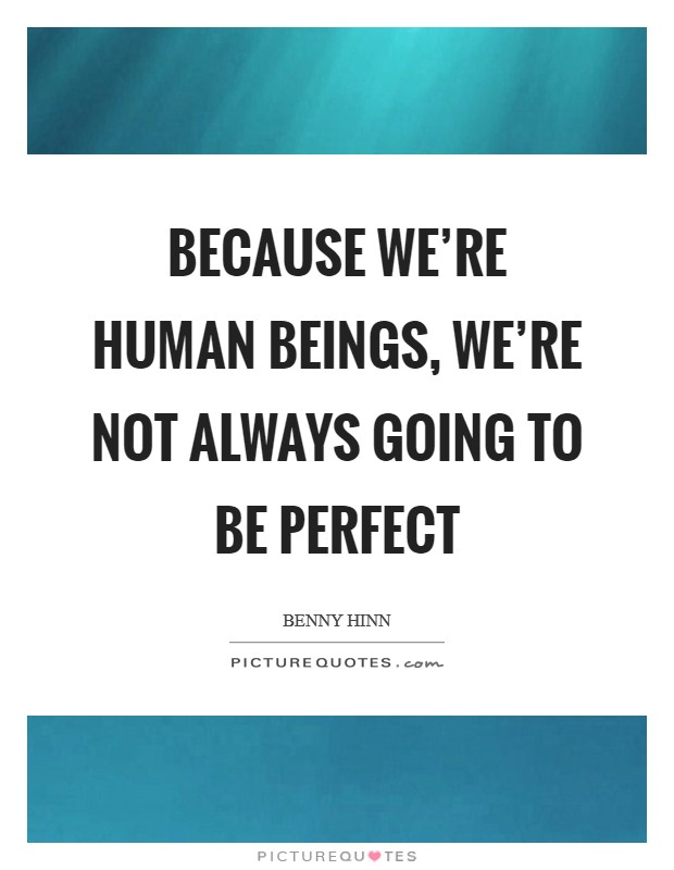 Because we're human beings, we're not always going to be perfect Picture Quote #1