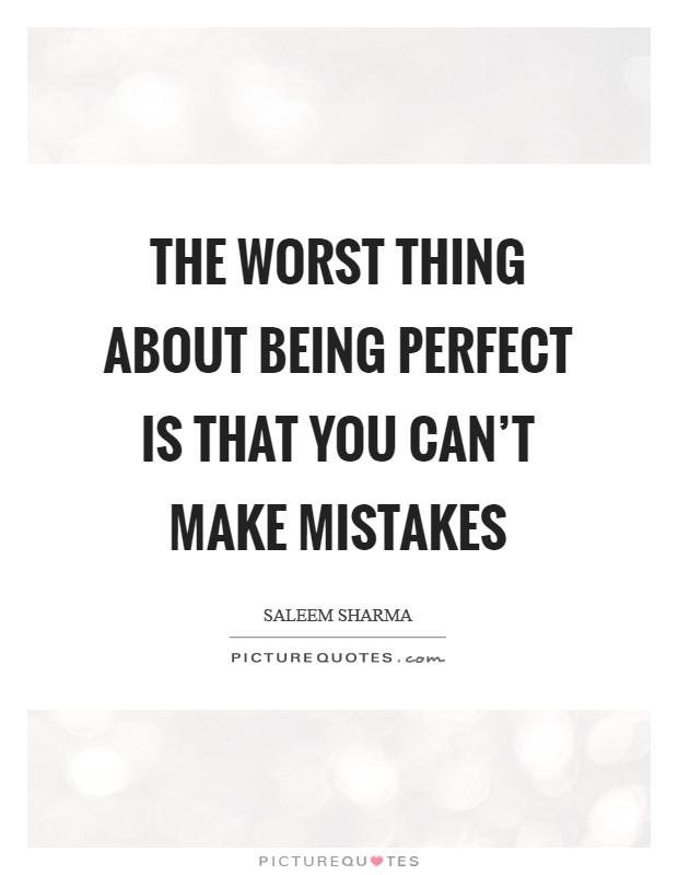 The worst thing about being perfect is that you can't make mistakes Picture Quote #1