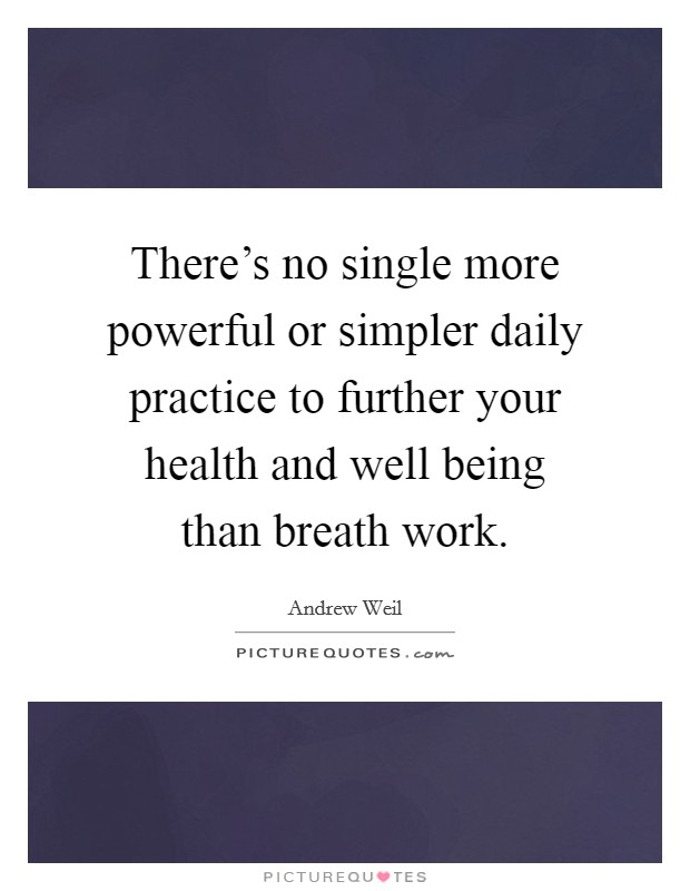 There's no single more powerful or simpler daily practice to further your health and well being than breath work Picture Quote #1