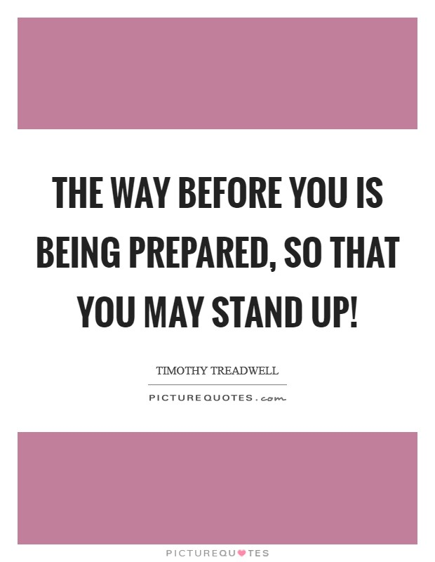 The way before you is being prepared, so that you may stand up! Picture Quote #1