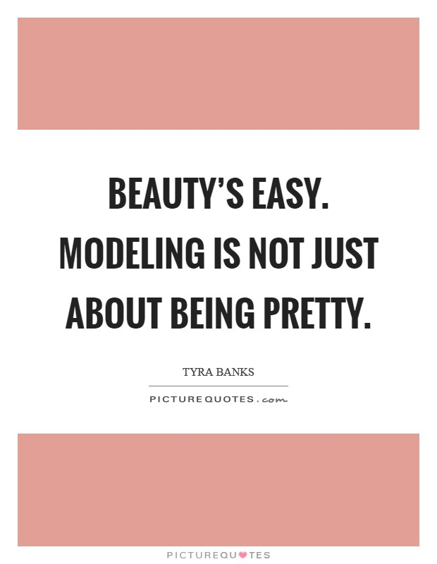 Beauty's easy. Modeling is not just about being pretty Picture Quote #1
