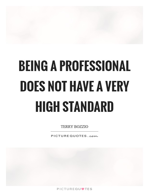 Being a professional does not have a very high standard Picture Quote #1