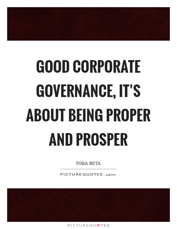 Good corporate governance, it's about being proper and prosper Picture Quote #1