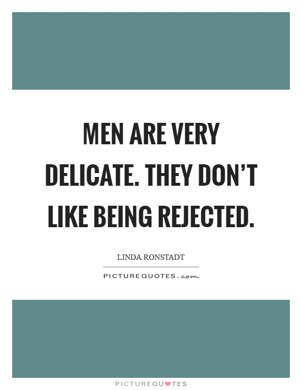 Men are very delicate. They don't like being rejected Picture Quote #1