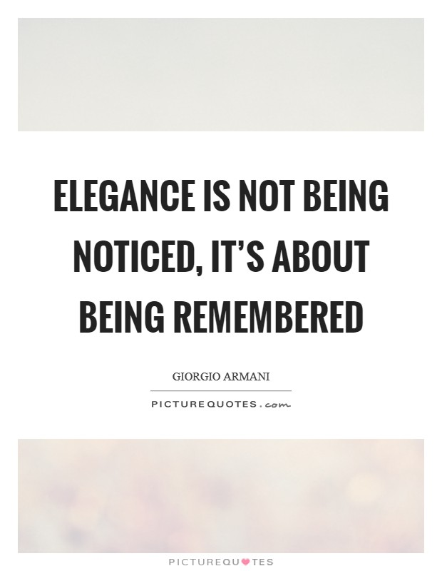 Elegance is not being noticed, it's about being remembered Picture Quote #1