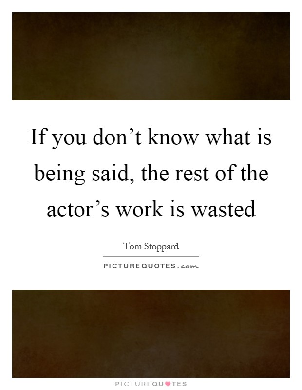 If you don't know what is being said, the rest of the actor's work is wasted Picture Quote #1