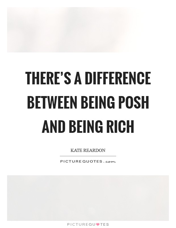 There's a difference between being posh and being rich Picture Quote #1