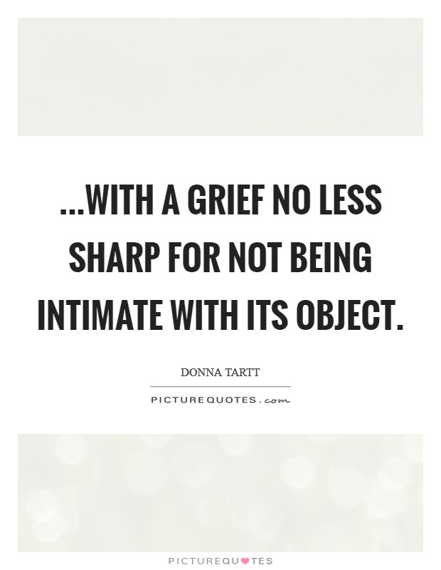 ...with a grief no less sharp for not being intimate with its object Picture Quote #1