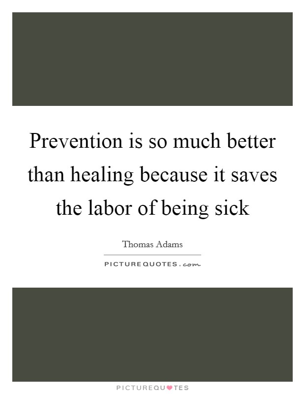 Prevention is so much better than healing because it saves the labor of being sick Picture Quote #1