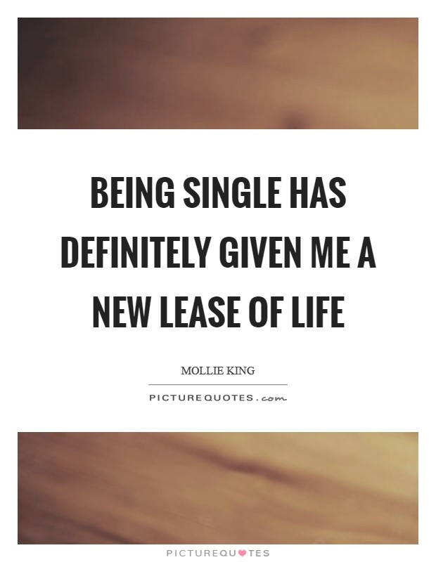 Being single has definitely given me a new lease of life Picture Quote #1
