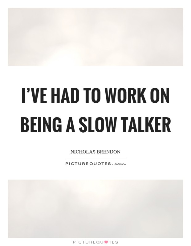 I've had to work on being a slow talker Picture Quote #1