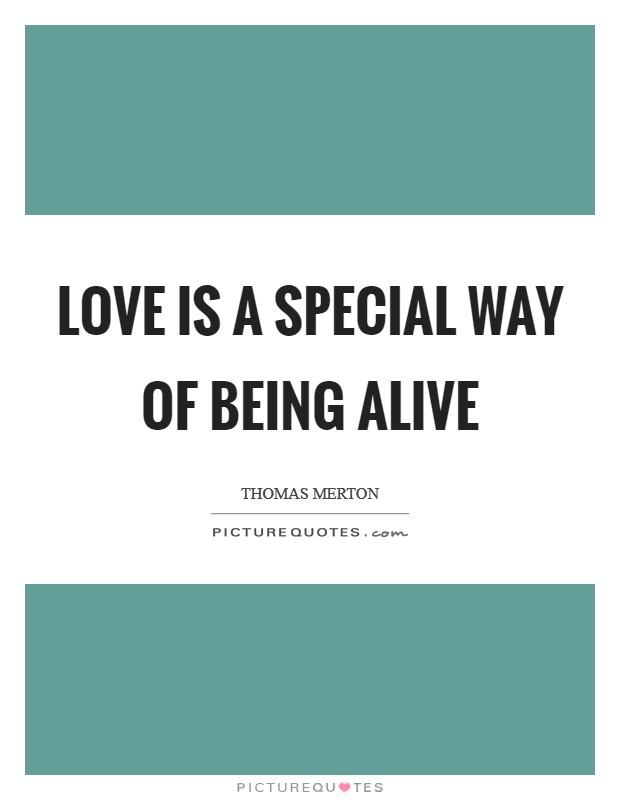 Love is a special way of being alive Picture Quote #1