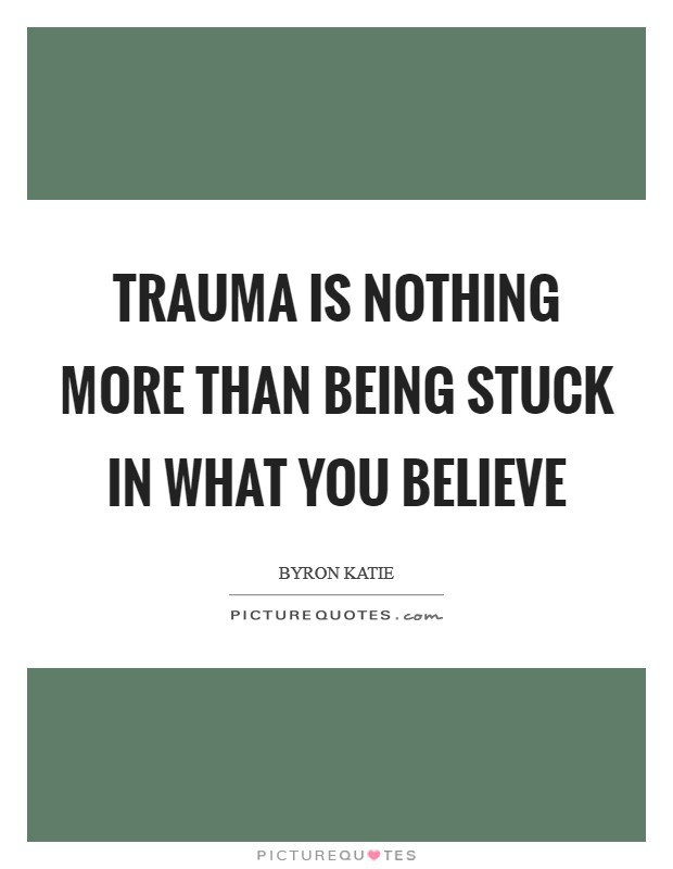 Trauma is nothing more than being stuck in what you believe Picture Quote #1