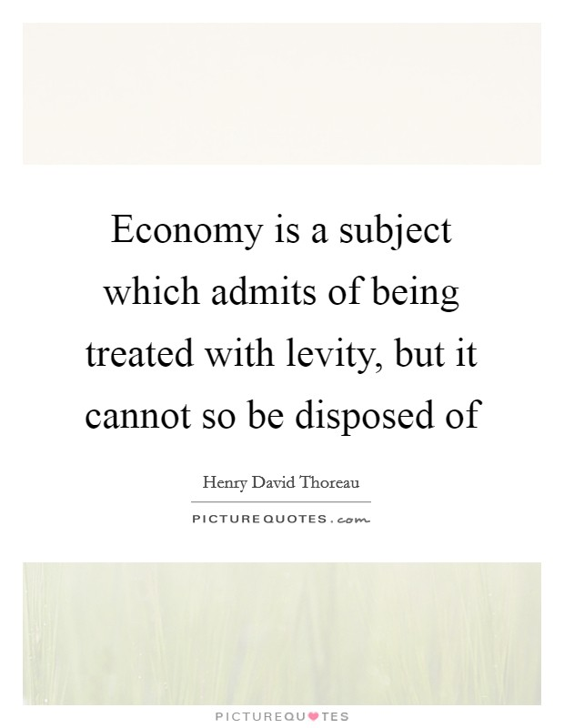 Economy is a subject which admits of being treated with levity, but it cannot so be disposed of Picture Quote #1