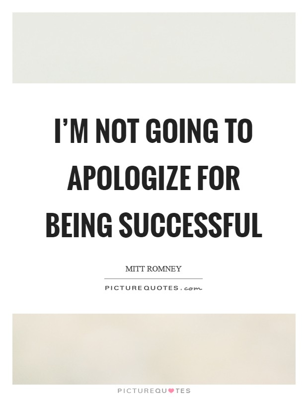 I'm not going to apologize for being successful Picture Quote #1