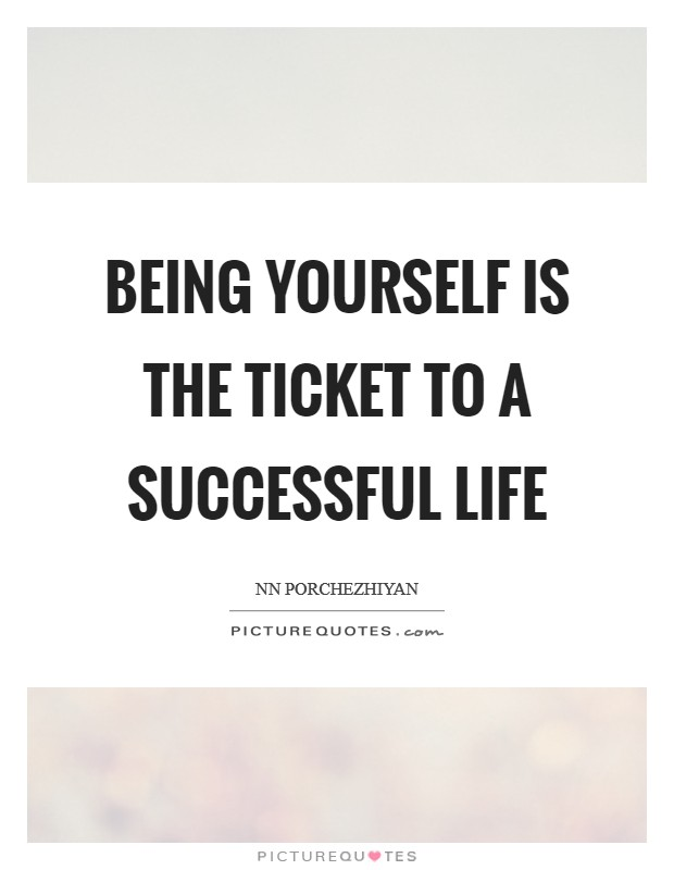 Being yourself is the ticket to a successful life Picture Quote #1