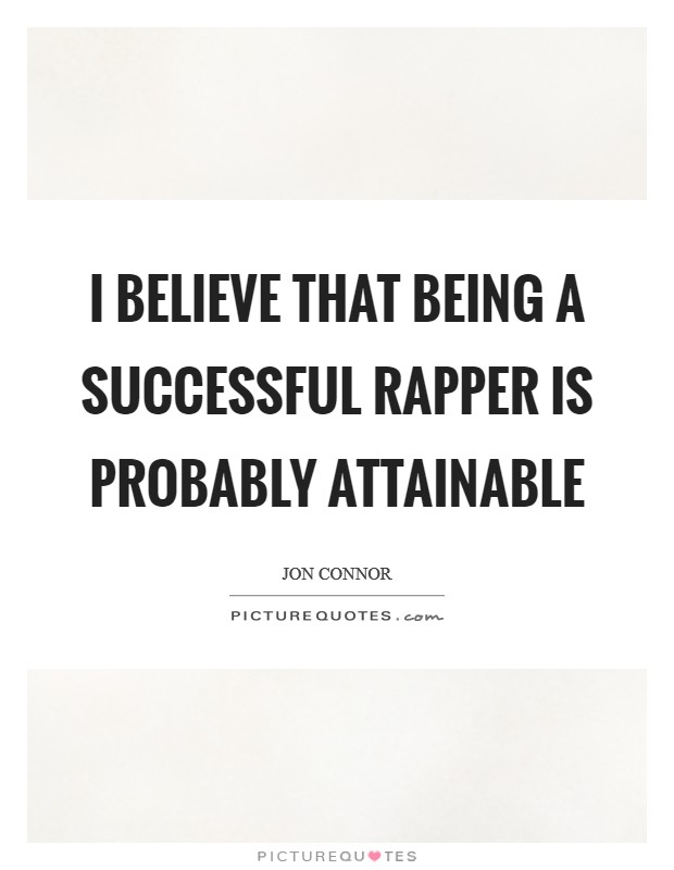 I believe that being a successful rapper is probably attainable Picture Quote #1
